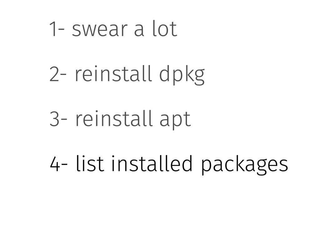 1- swear a lot 2- reinstall dpkg 3- reinstall a...