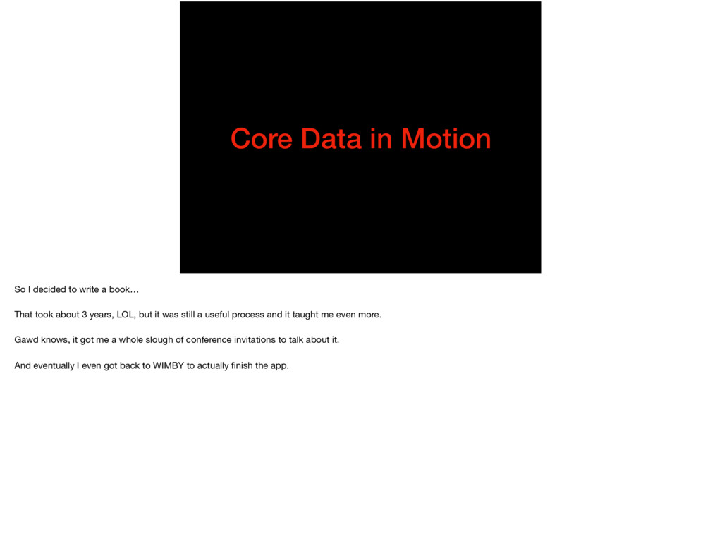 Core Data in Motion So I decided to write a boo...