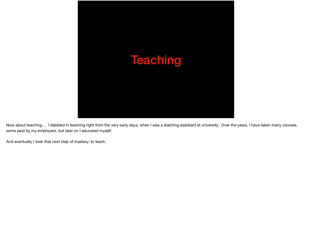 Teaching Now about teaching… I dabbled in teach...