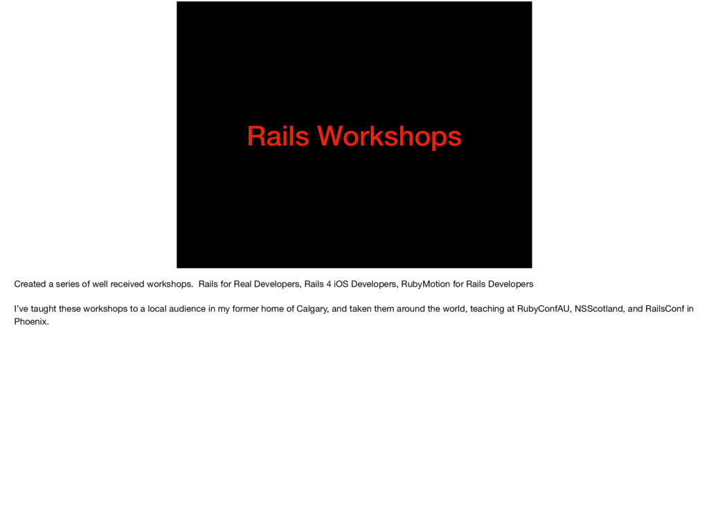 Rails Workshops Created a series of well receiv...