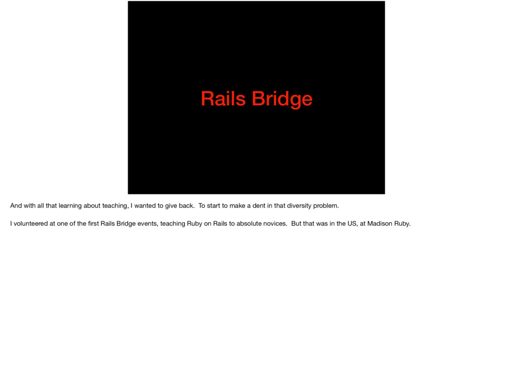 Rails Bridge And with all that learning about t...