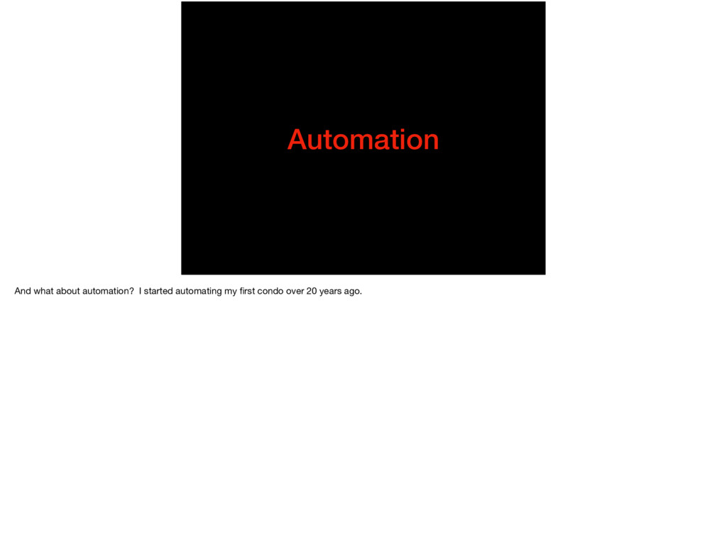 Automation And what about automation? I started...