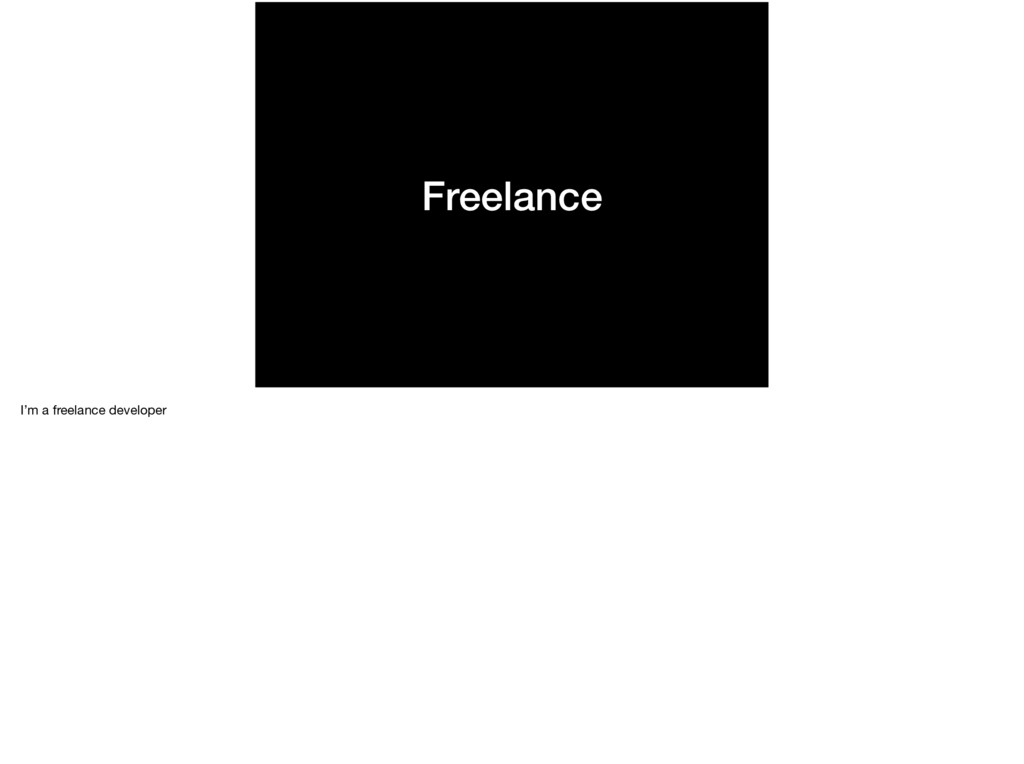 Freelance I'm a freelance developer