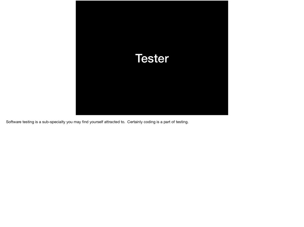 Tester Software testing is a sub-specialty you ...