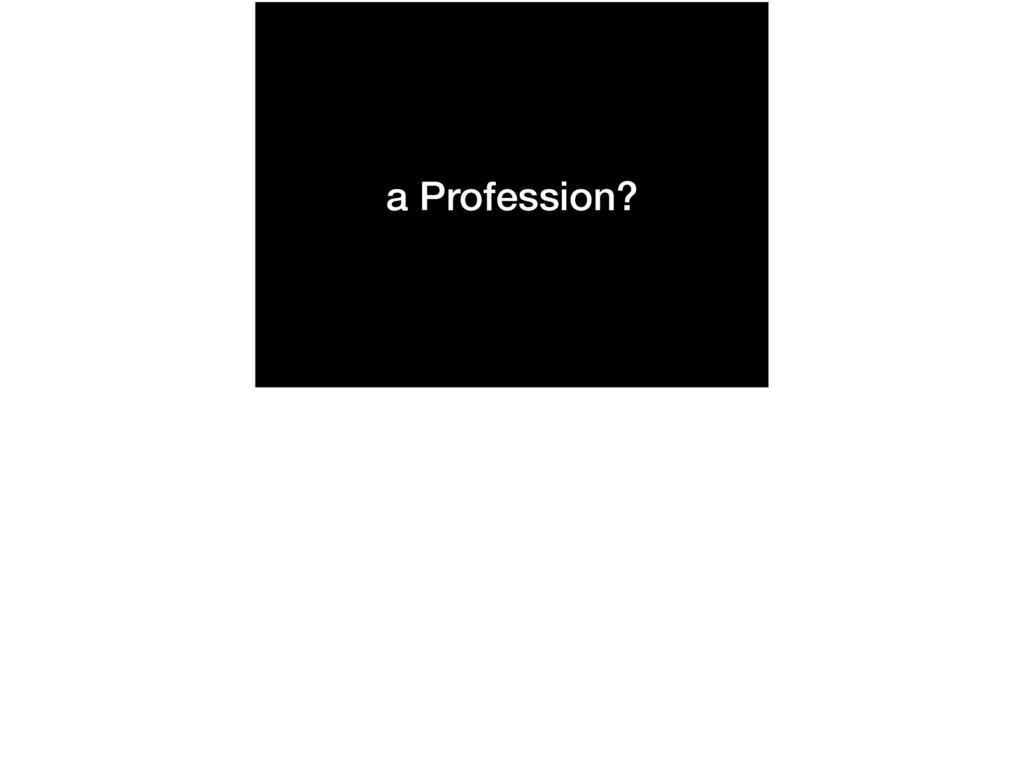 a Profession?