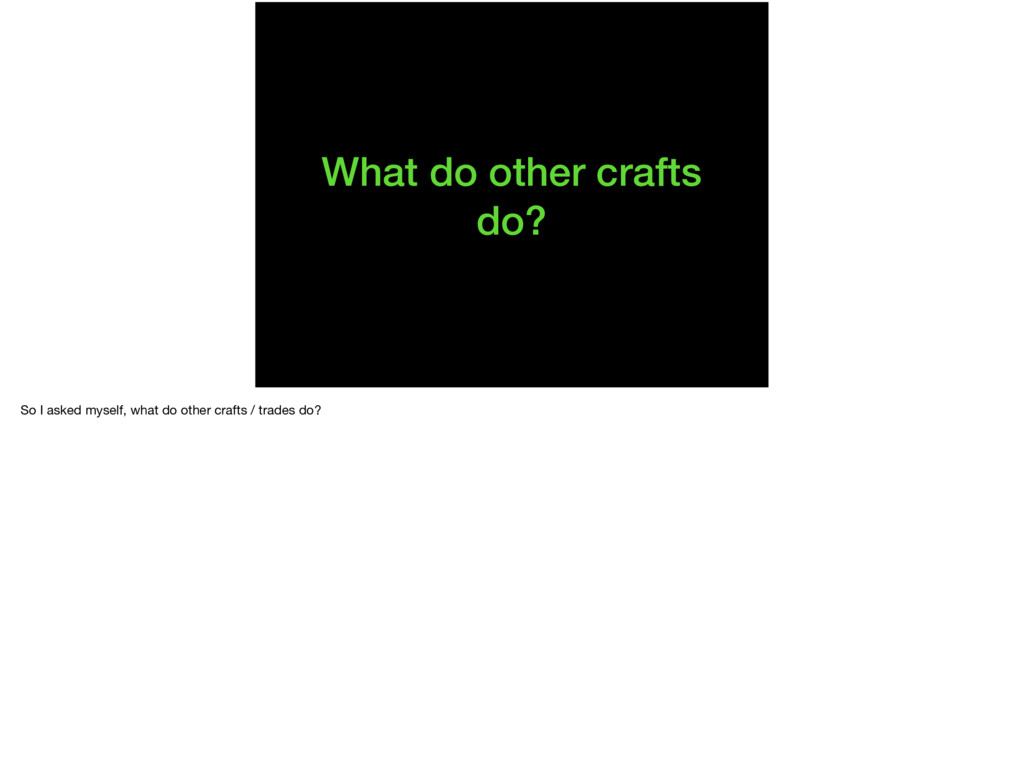 What do other crafts do? So I asked myself, wha...