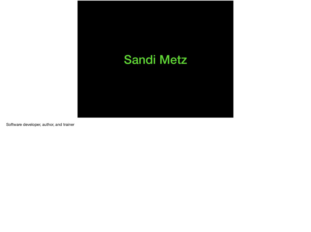 Sandi Metz Software developer, author, and trai...