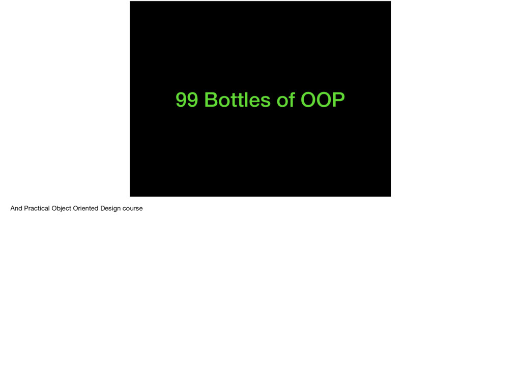 99 Bottles of OOP And Practical Object Oriented...