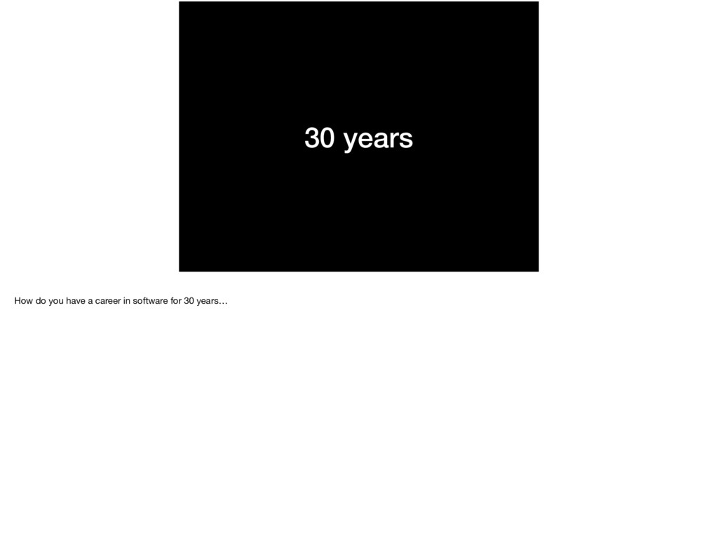 30 years How do you have a career in software f...
