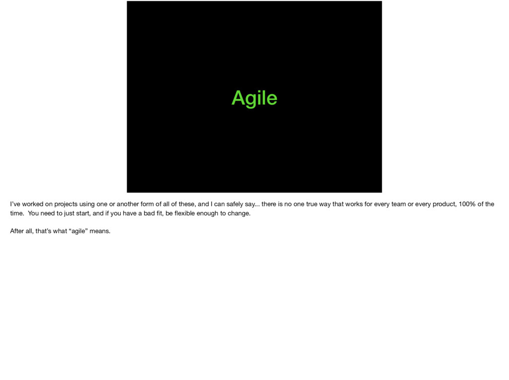 Agile I've worked on projects using one or anot...