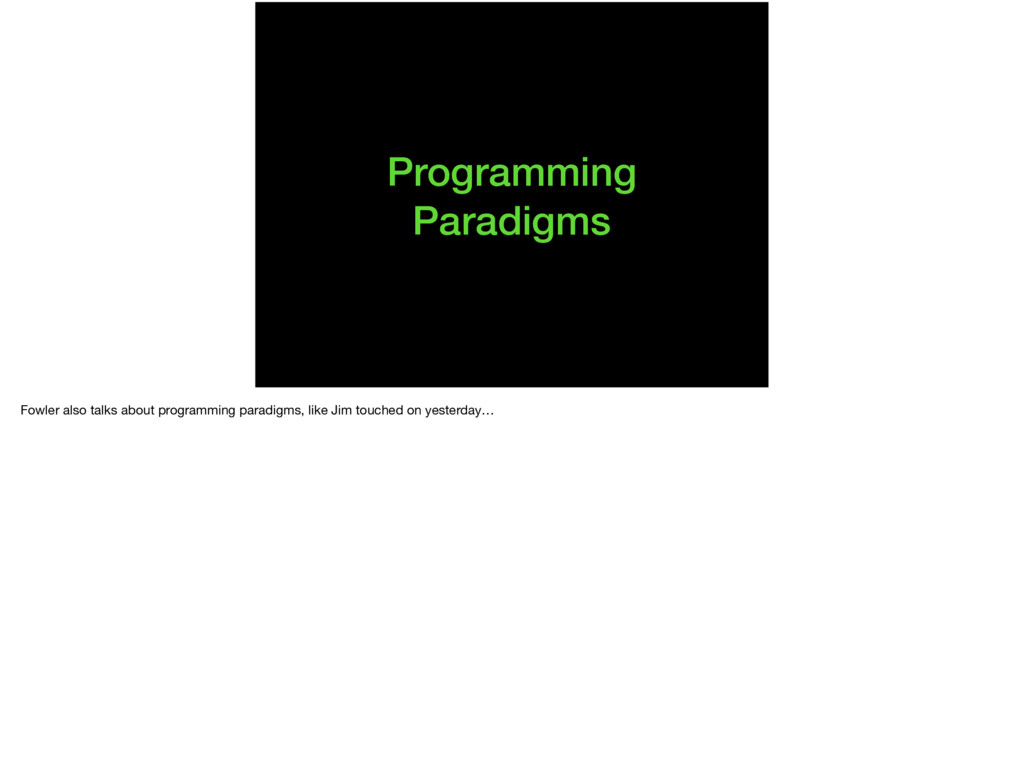 Programming Paradigms Fowler also talks about p...