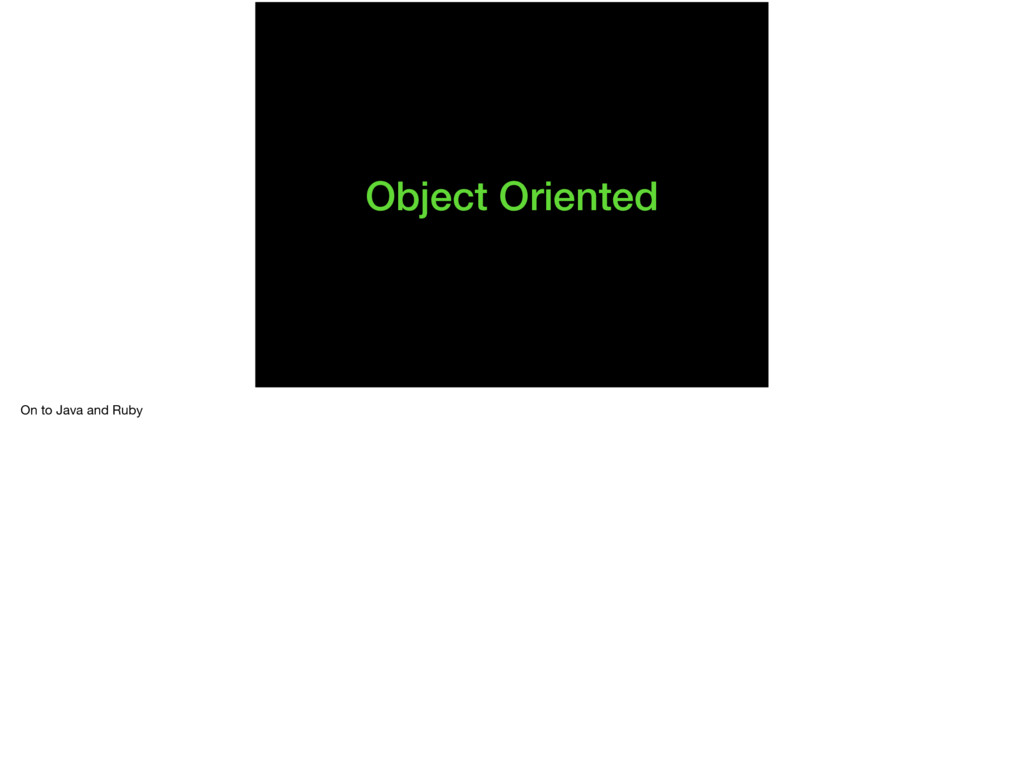 Object Oriented On to Java and Ruby