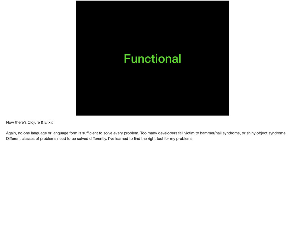 Functional Now there's Clojure & Elixir.  Again...