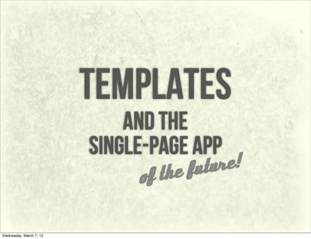 Templates and the single-page app of the future...