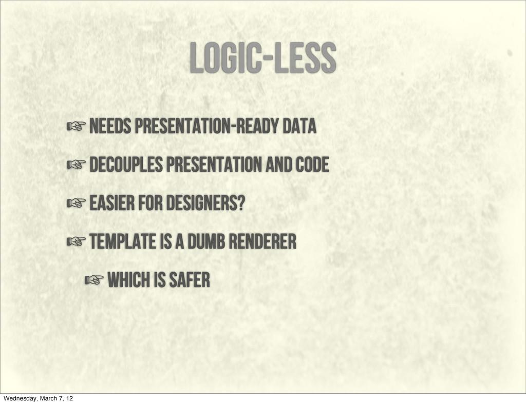 logic-less ☞needs presentation-ready data ☞deco...