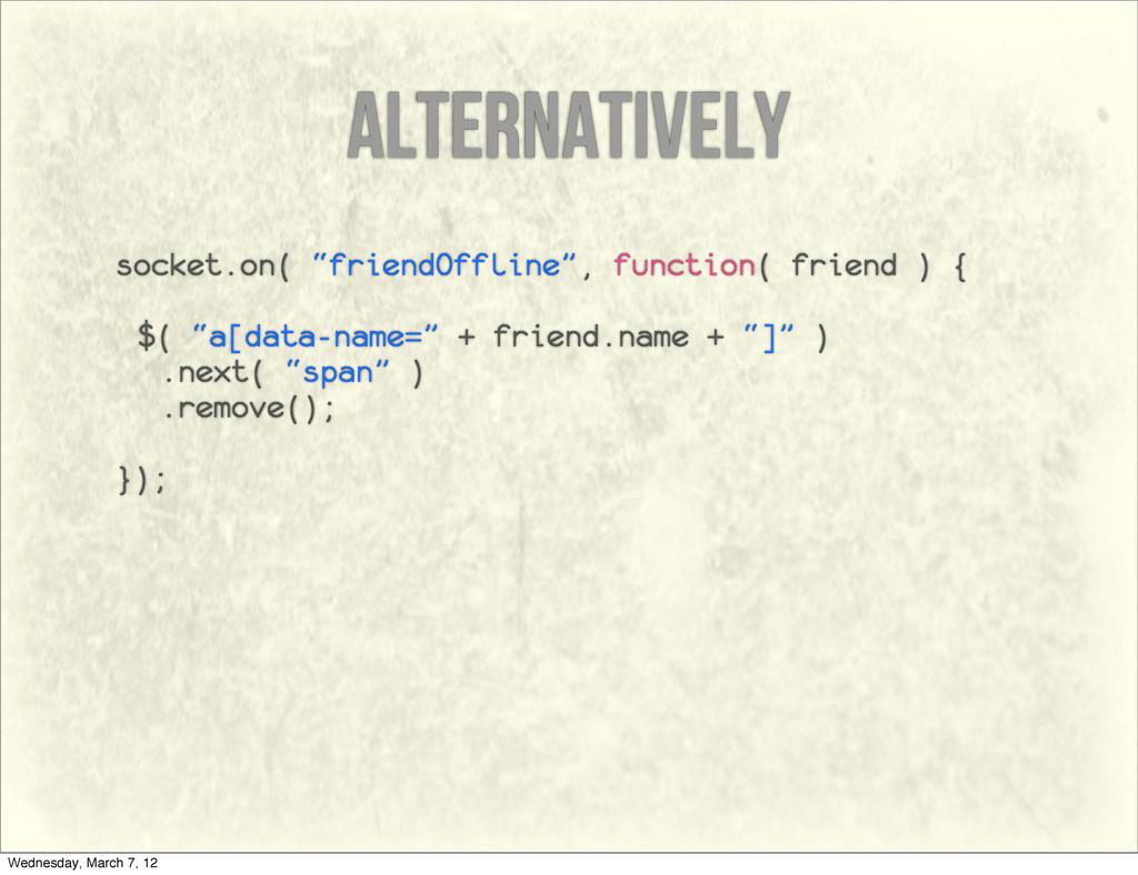 "alternatively socket.on( ""friendOffline"", funct..."