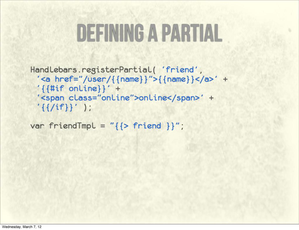 defining a partial Handlebars.registerPartial( ...