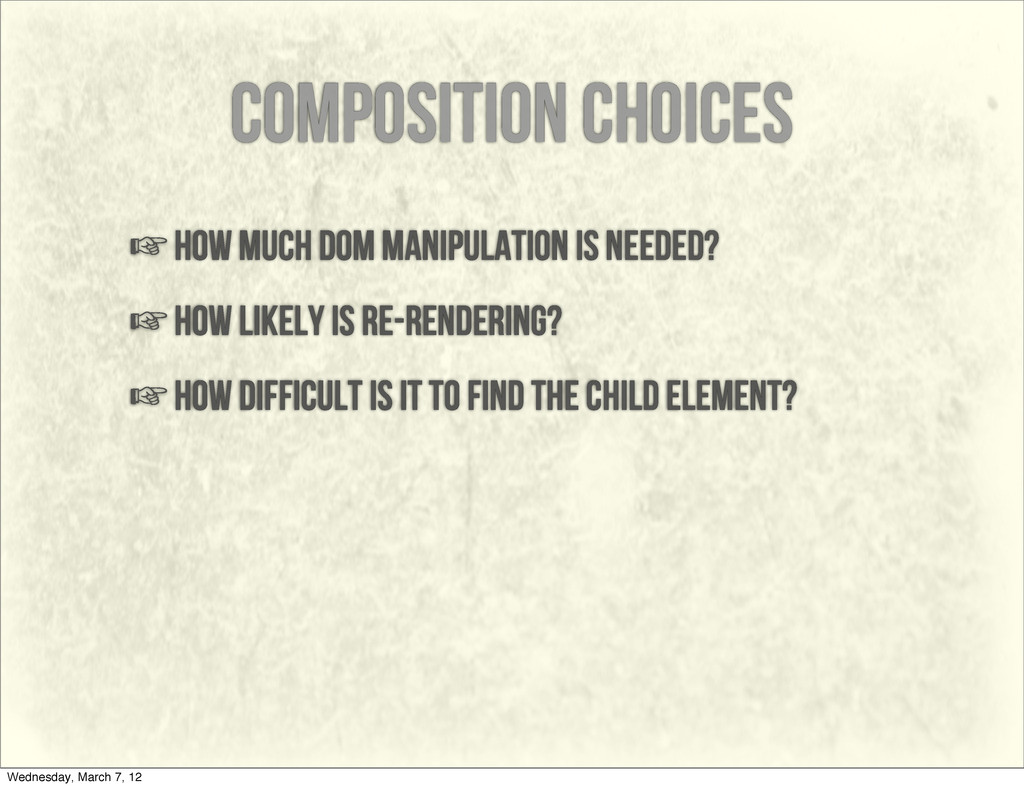 composition choices ☞how much dom manipulation ...