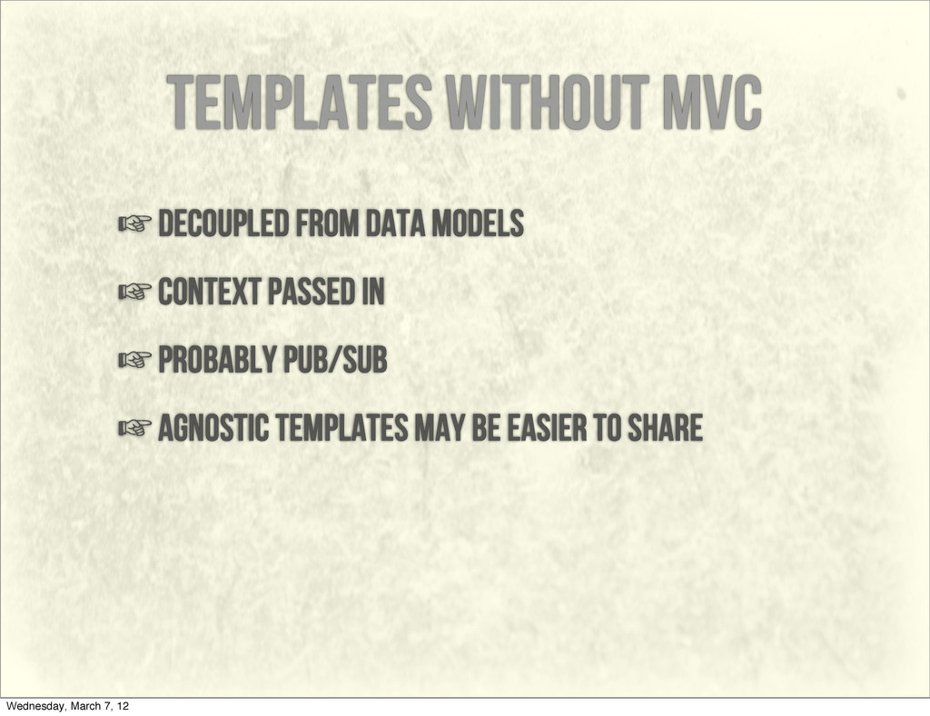 templates without mvc ☞decoupled from data mode...