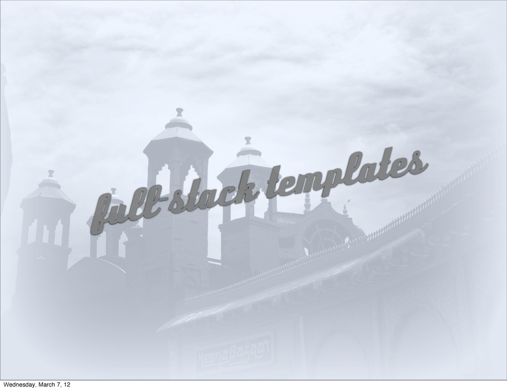 full-stack templates Wednesday, March 7, 12