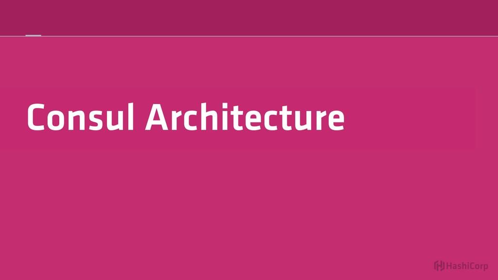 Consul Architecture
