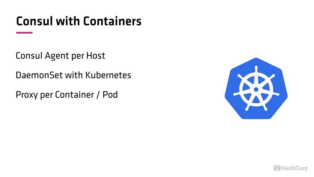 Consul with Containers Consul Agent per Host Da...