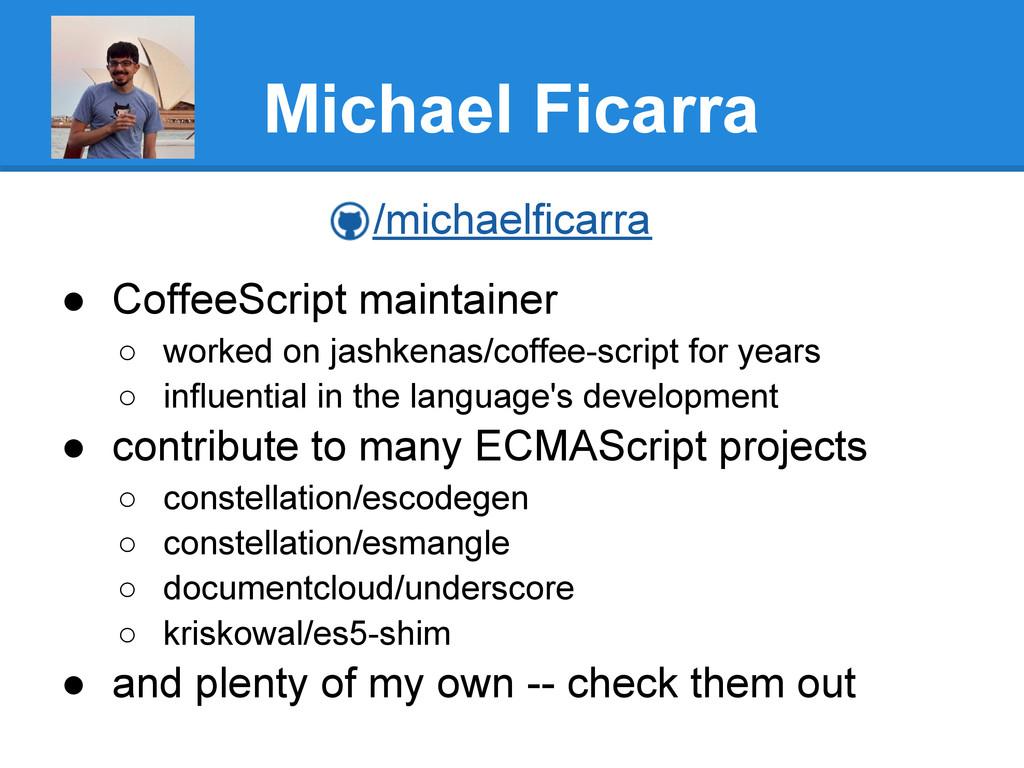 Michael Ficarra /michaelficarra ● CoffeeScript ...