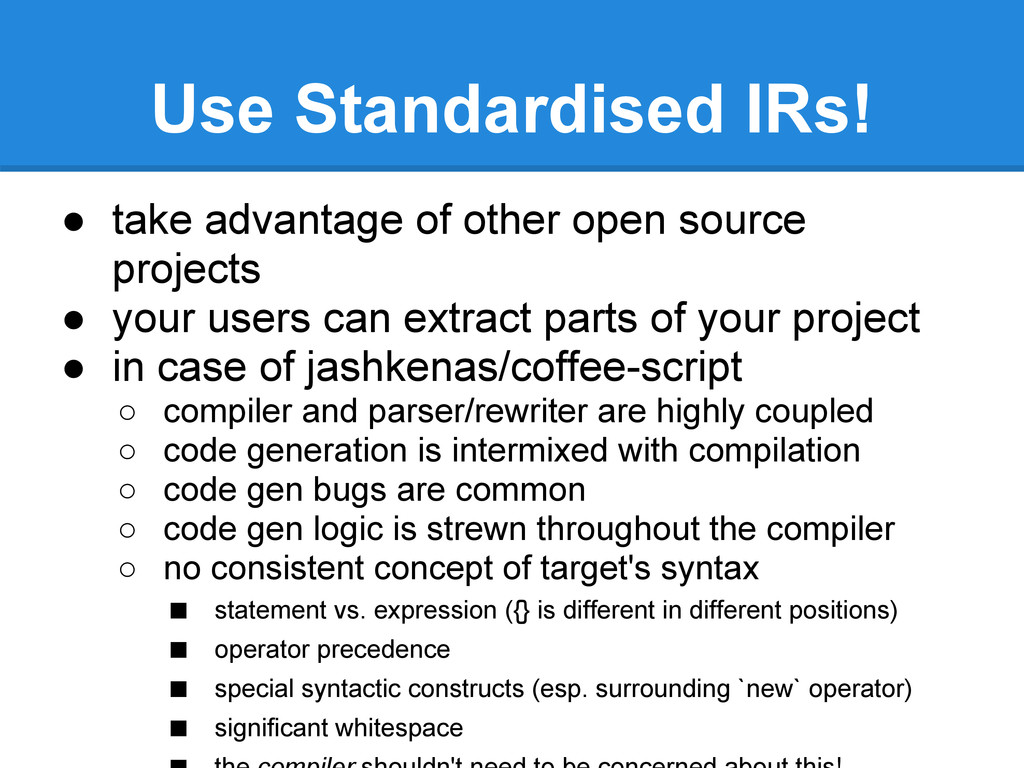 Use Standardised IRs! ● take advantage of other...