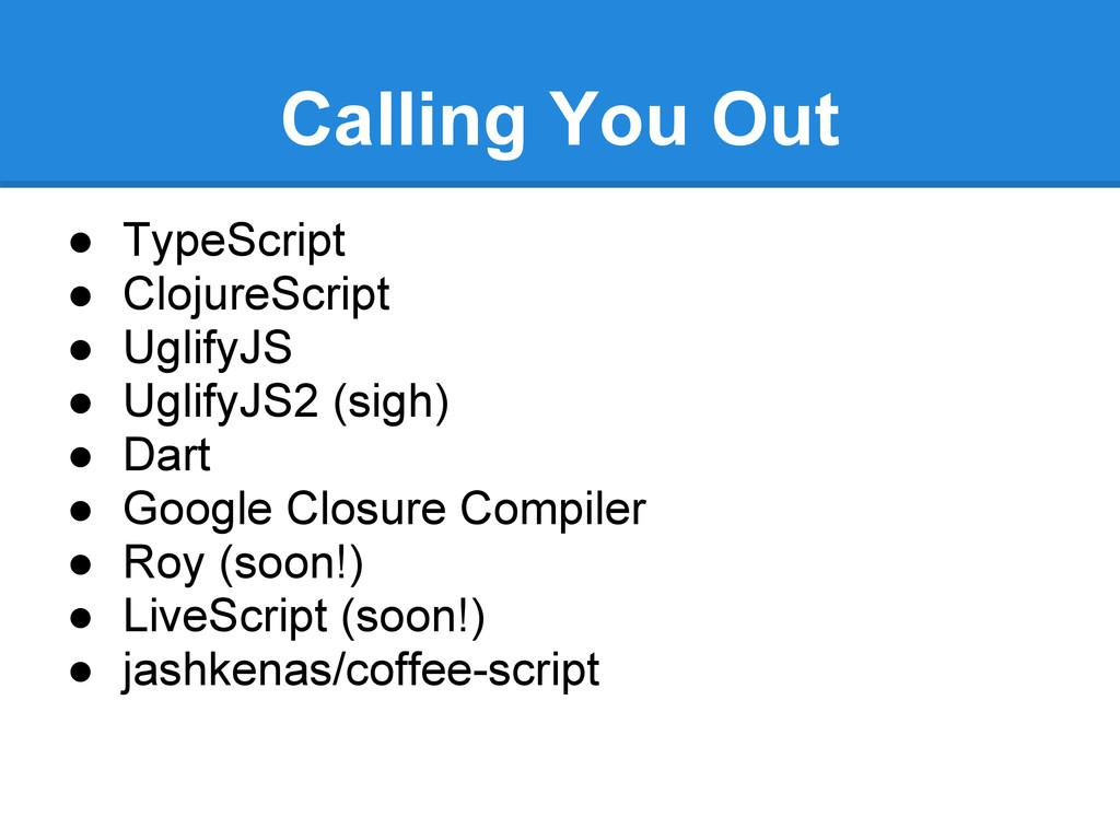 Calling You Out ● TypeScript ● ClojureScript ● ...
