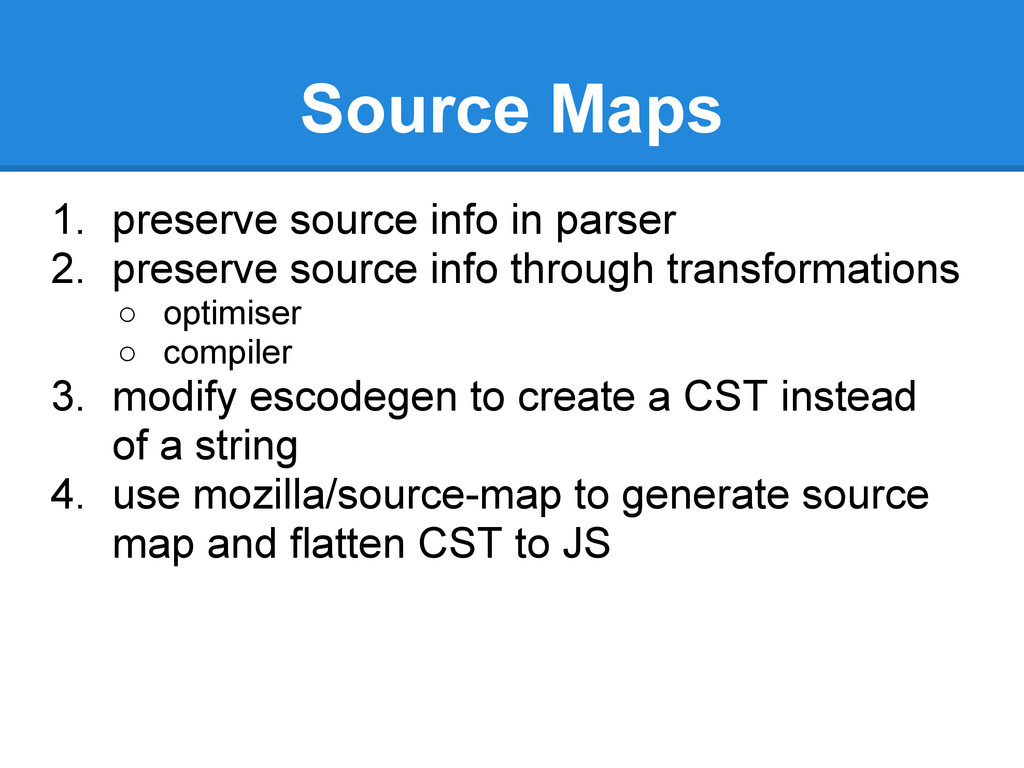 Source Maps 1. preserve source info in parser 2...