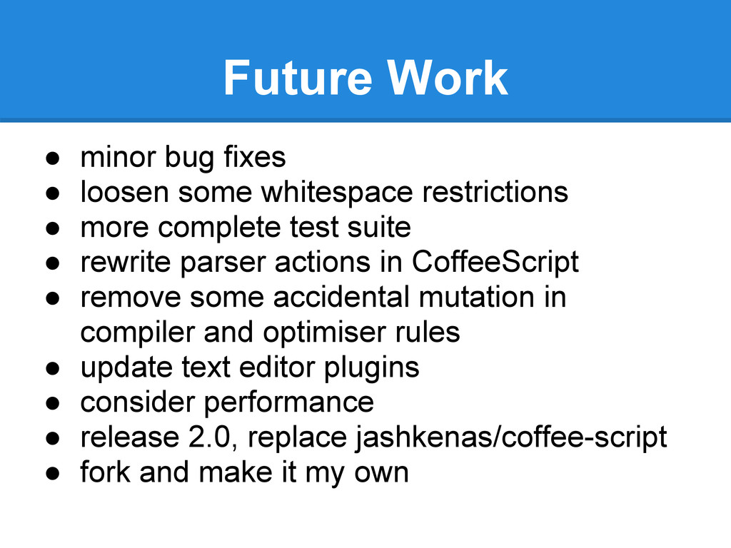 Future Work ● minor bug fixes ● loosen some whi...