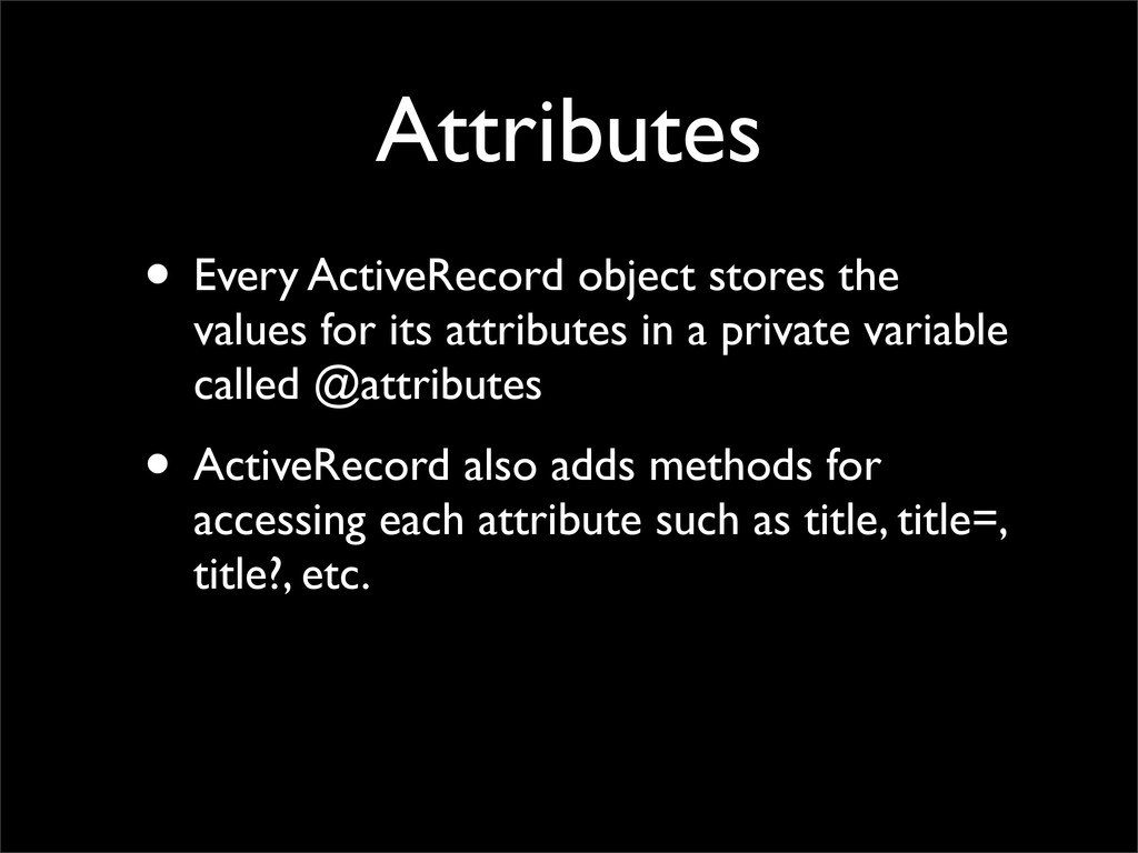 Attributes • Every ActiveRecord object stores t...