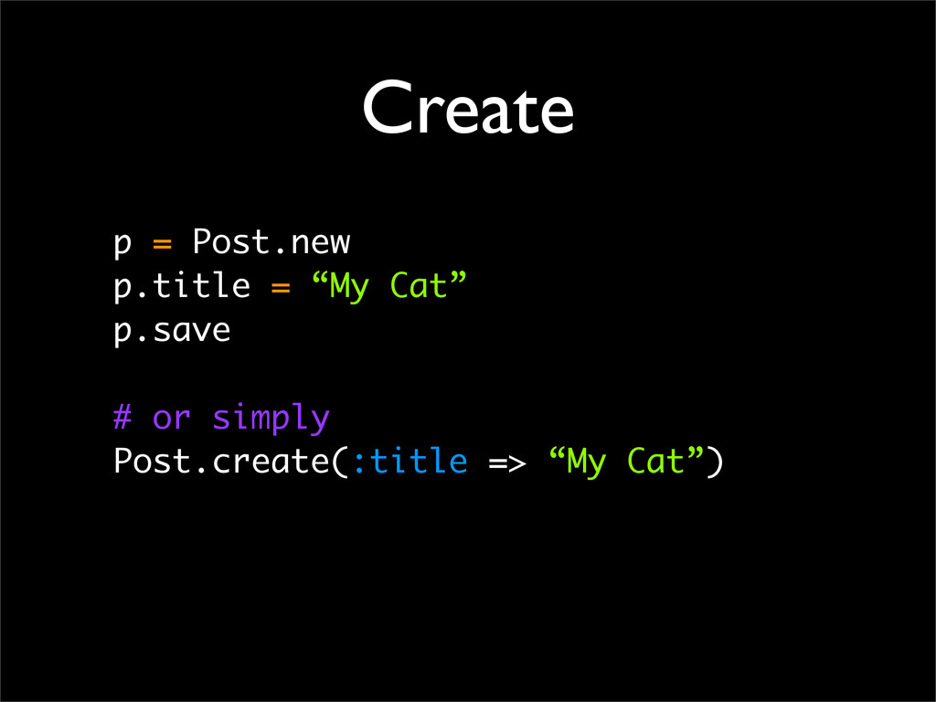 "Create p = Post.new p.title = ""My Cat"" p.save #..."