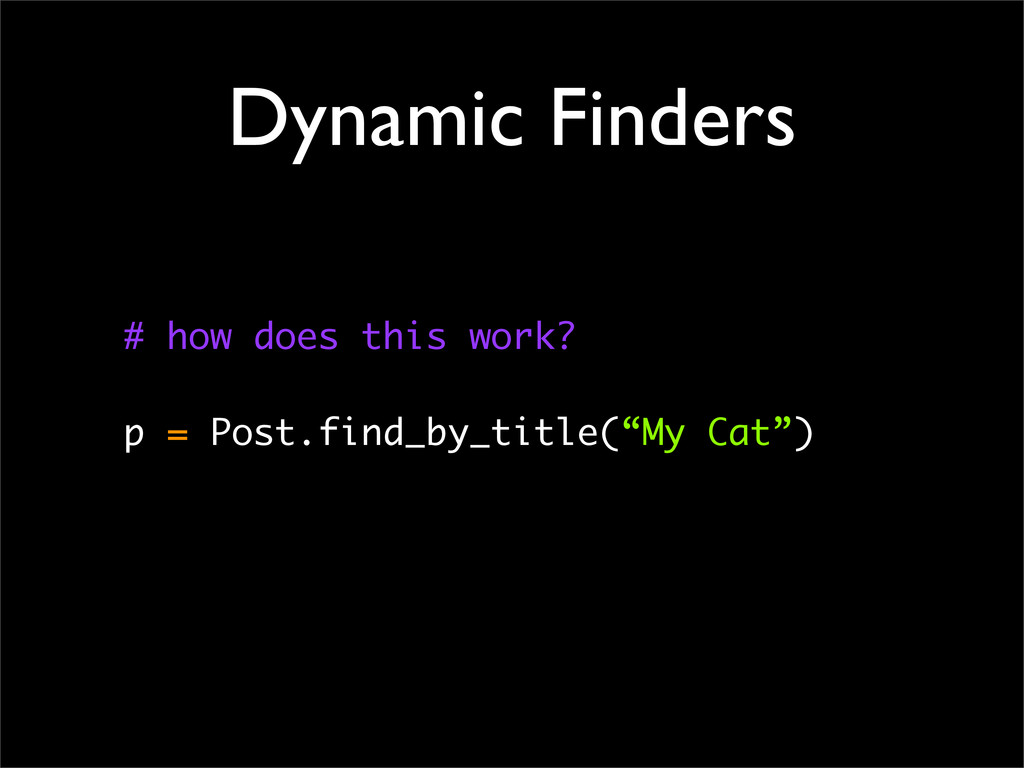 Dynamic Finders # how does this work? p = Post....