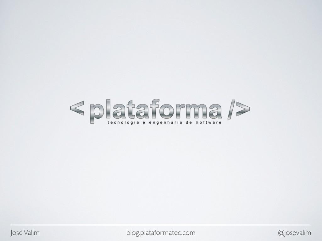 José Valim @josevalim blog.plataformatec.com