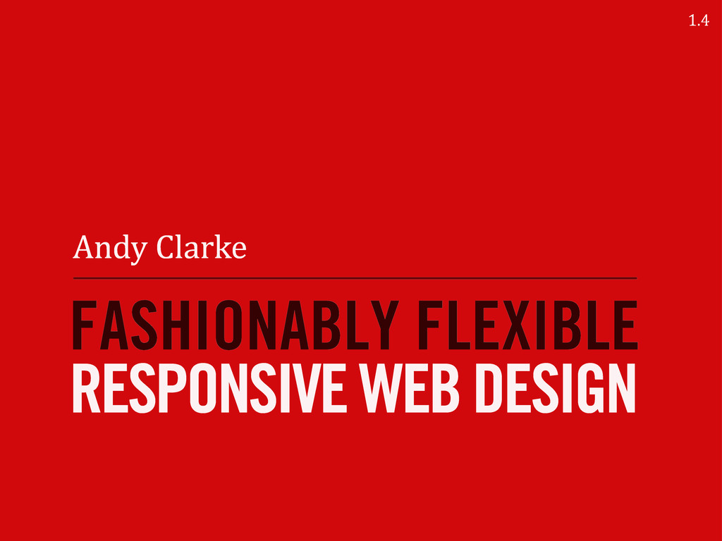 RESPONSIVE WEB DESIGN FASHIONABLY FLEXIBLE Andy...