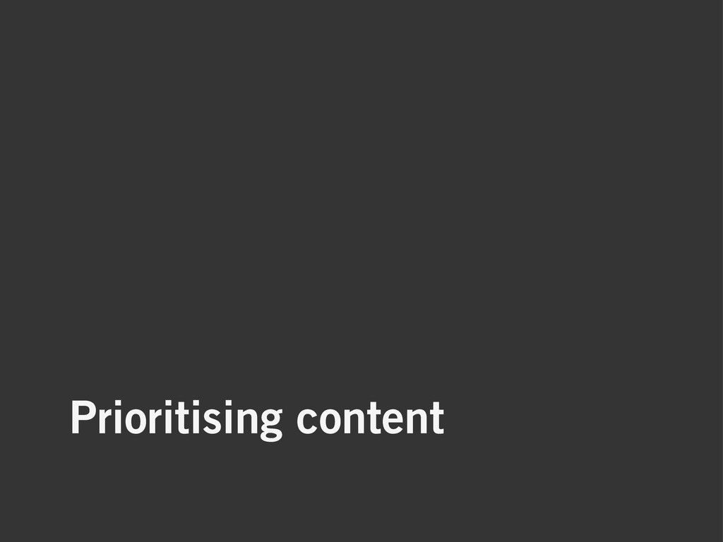 Prioritising content