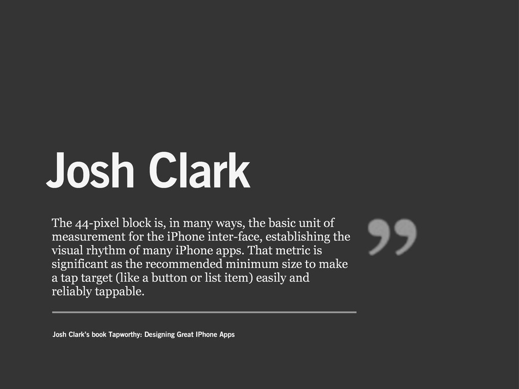 Josh Clark The 44-pixel block is, in many ways,...