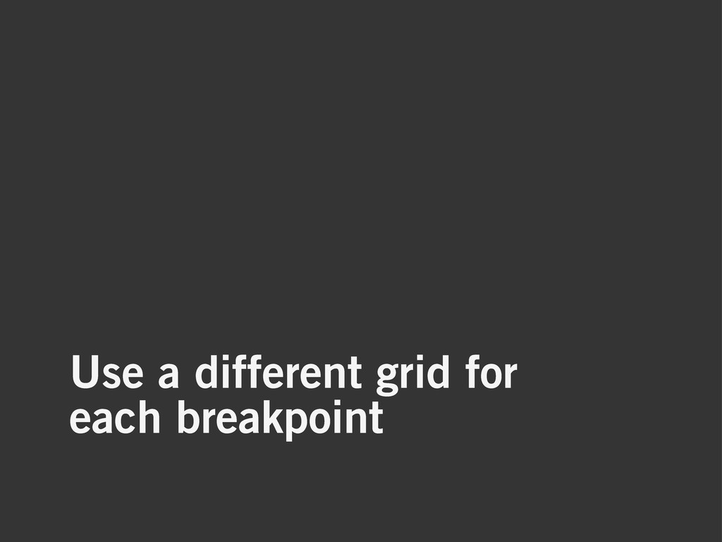 Use a different grid for each breakpoint