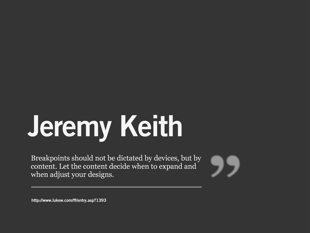Jeremy Keith Breakpoints should not be dictated...