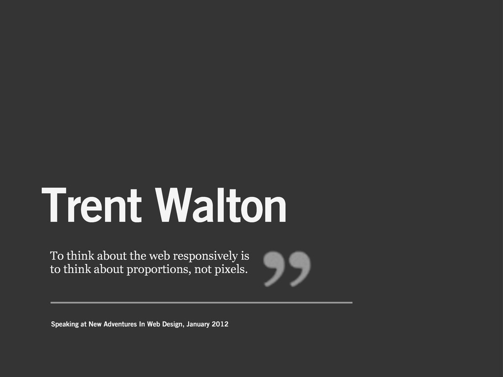 Trent Walton To think about the web responsivel...