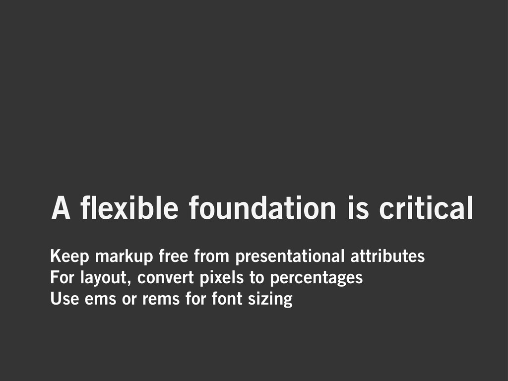 Keep markup free from presentational attributes...