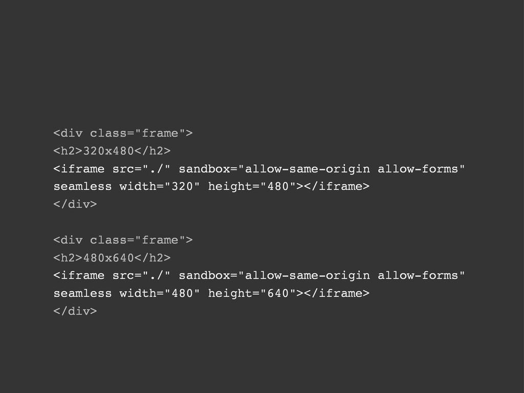 """<div class=""""frame""""> <h2>320x480</h2> <iframe sr..."""