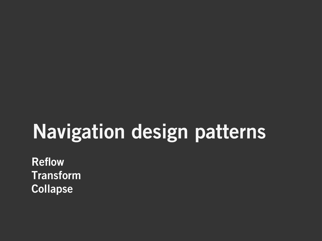 Reflow Transform Collapse Navigation design patt...
