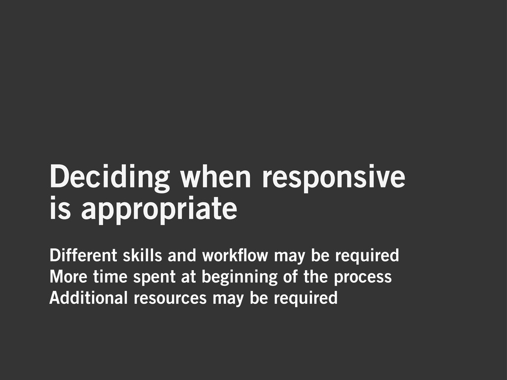 Different skills and workflow may be required Mo...