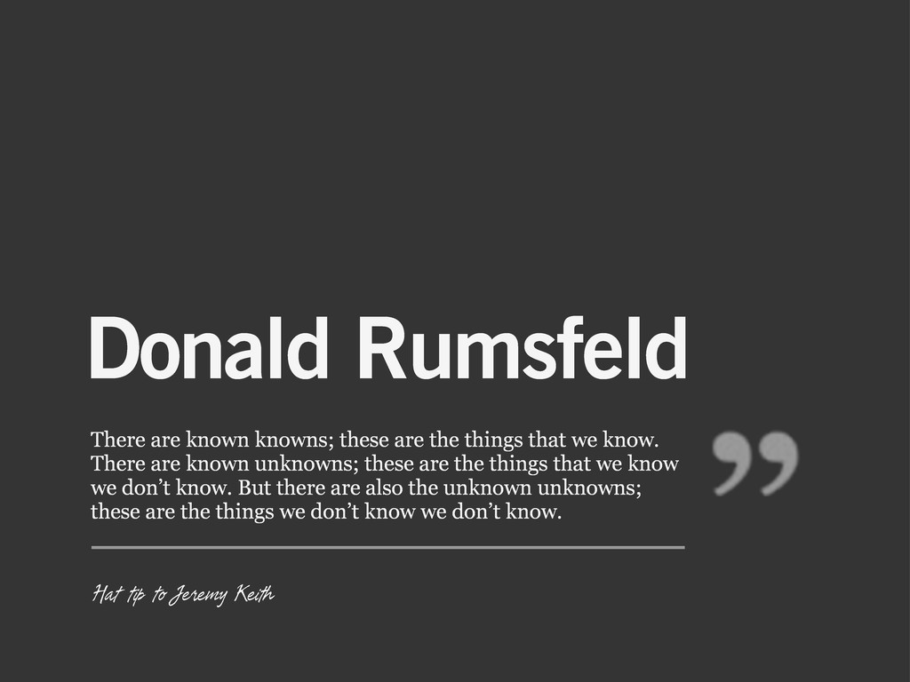 Donald Rumsfeld There are known knowns; these a...