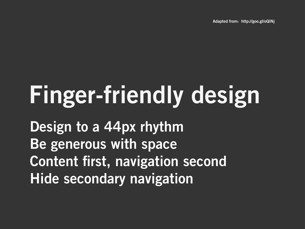 Design to a 44px rhythm Be generous with space ...
