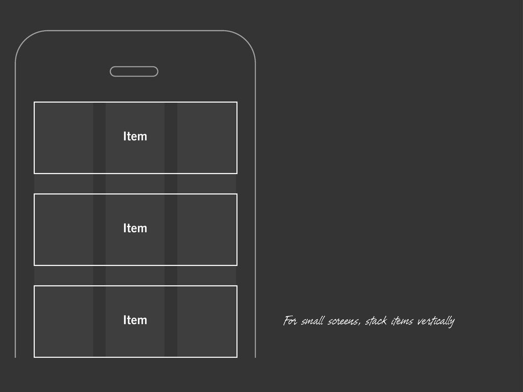 For small screens, stack items vertically Item ...