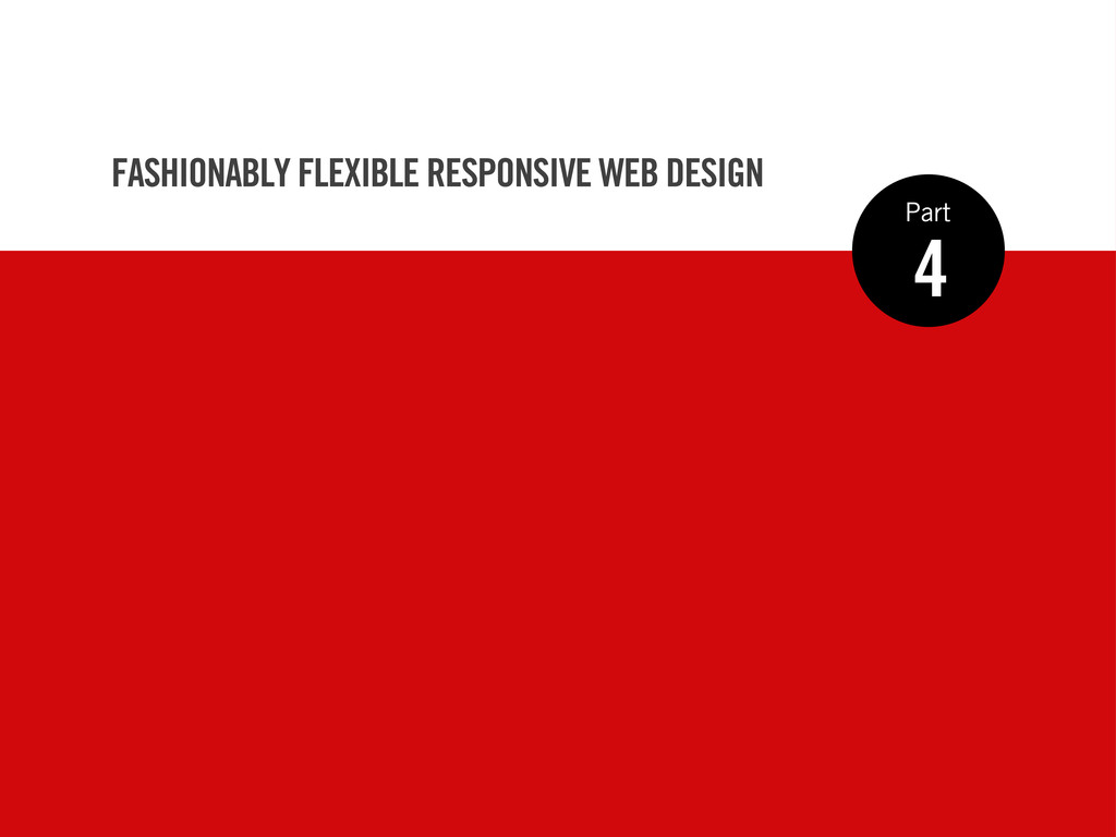 4 Part FASHIONABLY FLEXIBLE RESPONSIVE WEB DESI...
