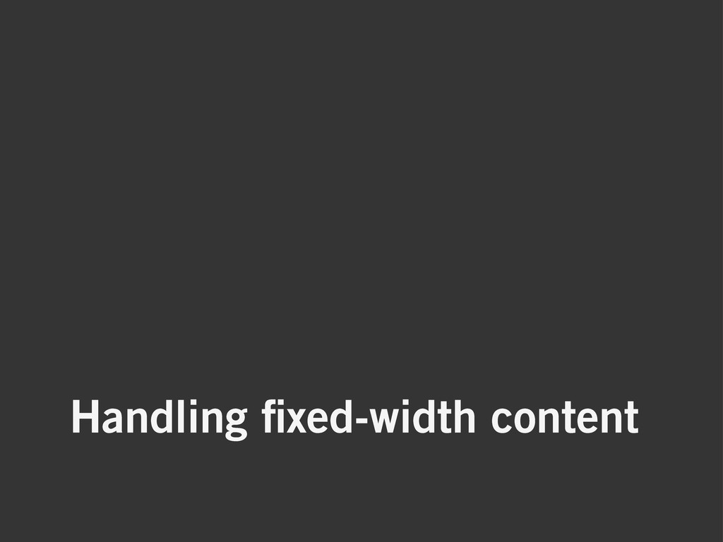 Handling fixed-width content